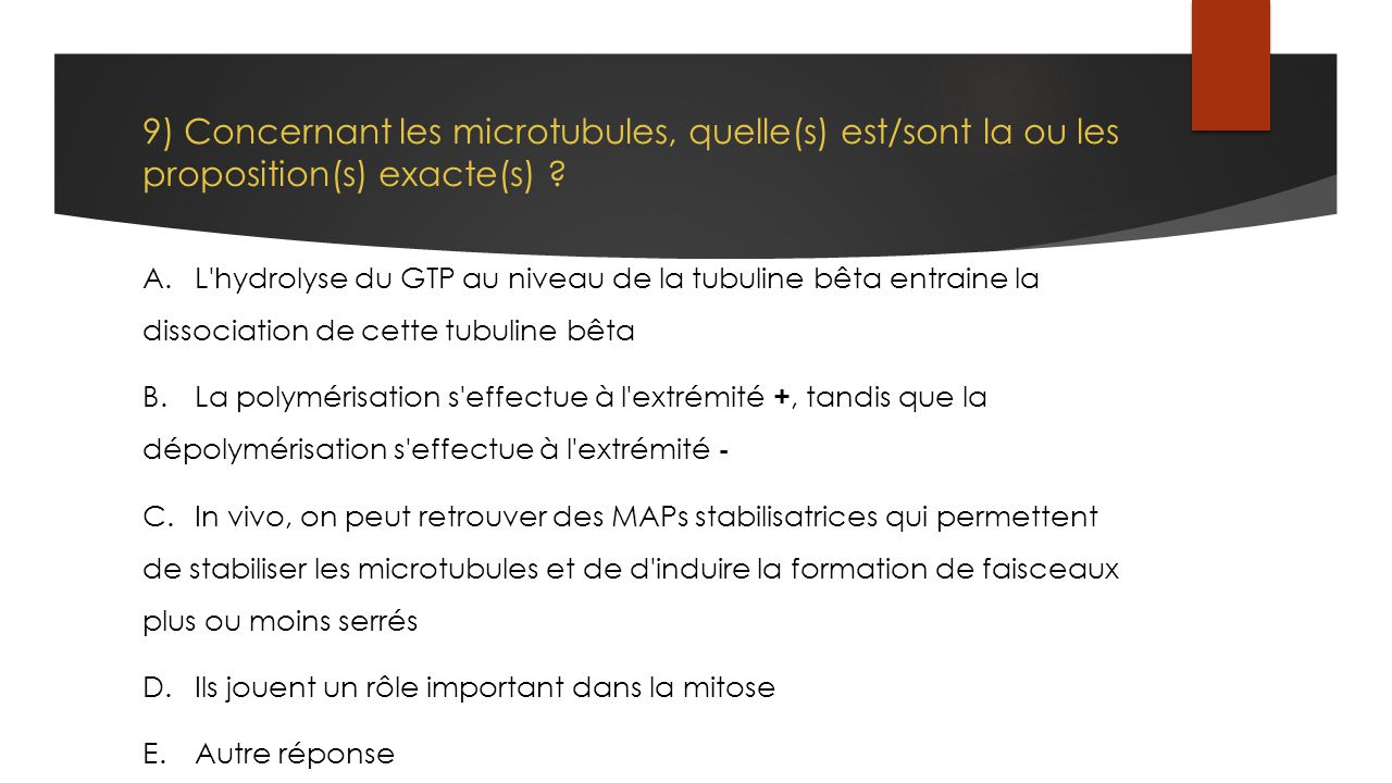 9) Concernant les microtubules, quelle(s) est/sont la ou les proposition(s) exacte(s)
