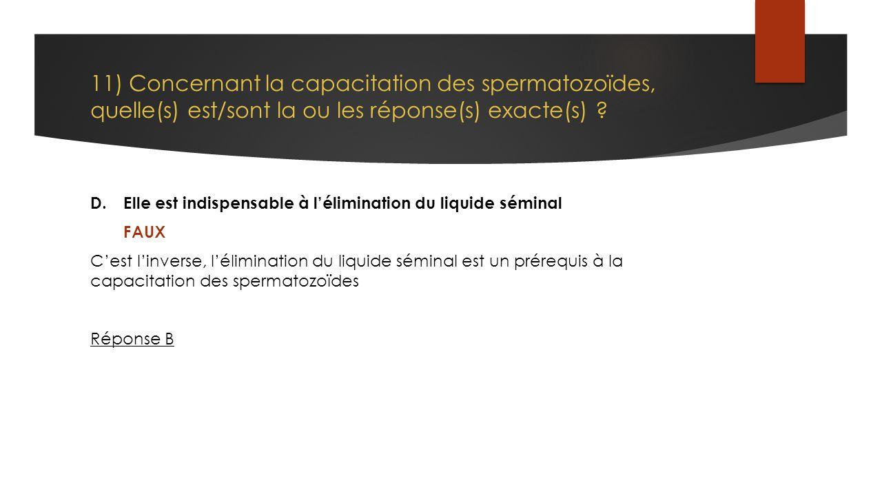 11) Concernant la capacitation des spermatozoïdes, quelle(s) est/sont la ou les réponse(s) exacte(s)