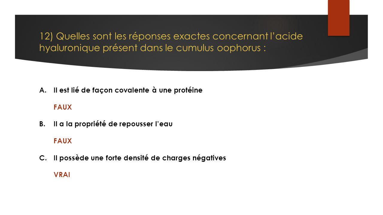12) Quelles sont les réponses exactes concernant l'acide hyaluronique présent dans le cumulus oophorus :