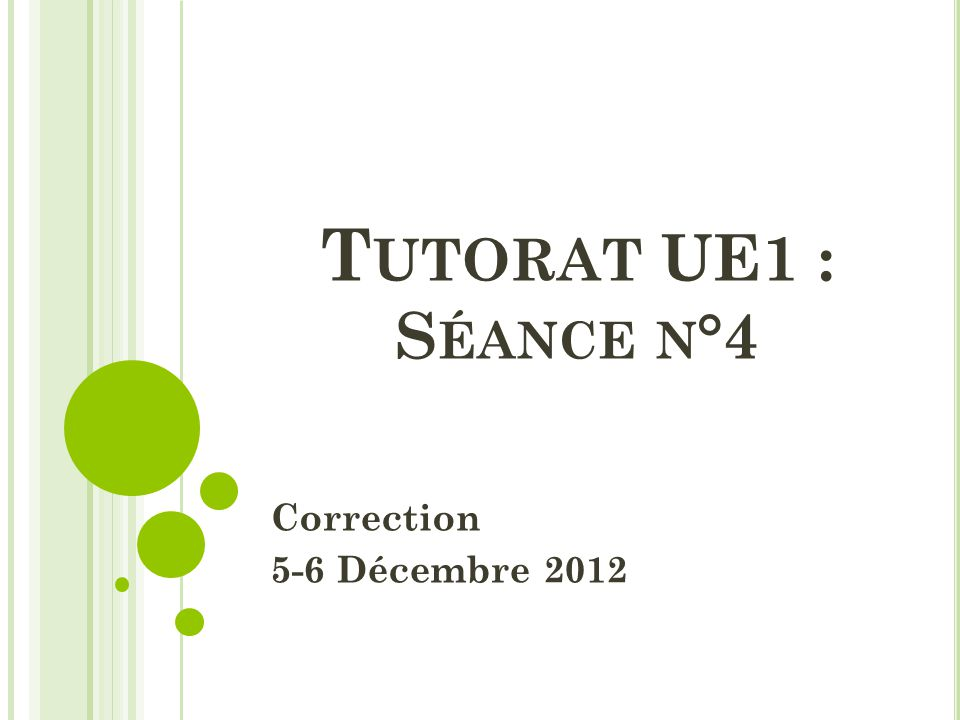 Tutorat UE1 : Séance n°4 Correction 5-6 Décembre 2012