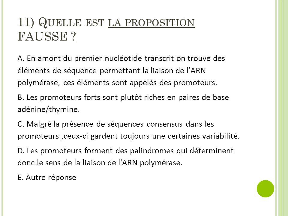 11) Quelle est la proposition FAUSSE