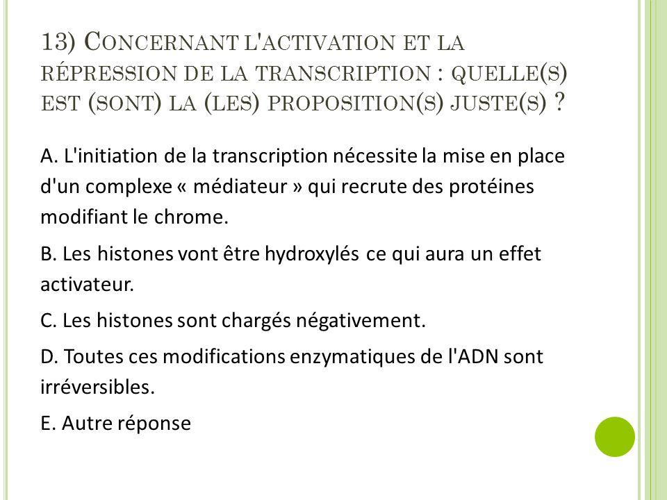 13) Concernant l activation et la répression de la transcription : quelle(s) est (sont) la (les) proposition(s) juste(s)
