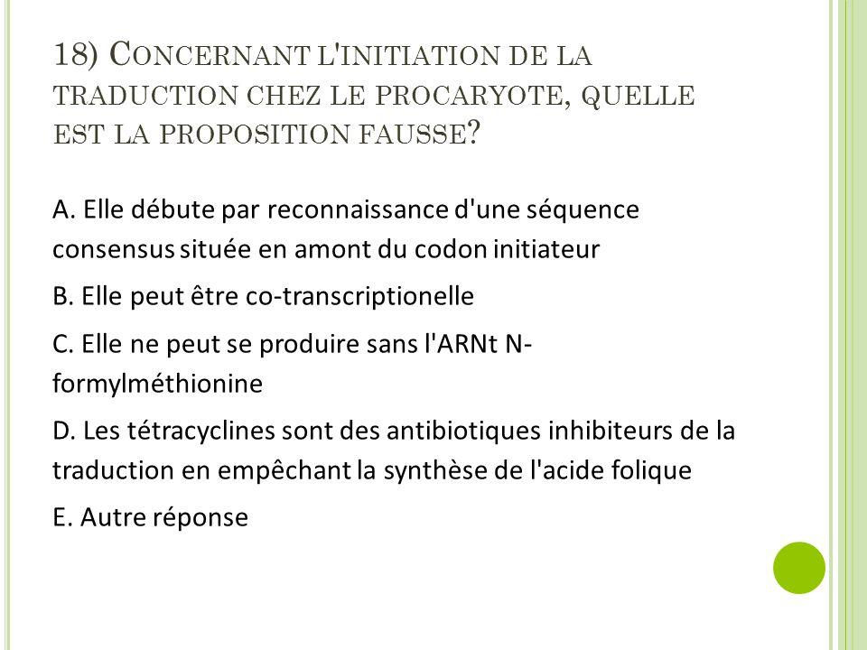 18) Concernant l initiation de la traduction chez le procaryote, quelle est la proposition fausse