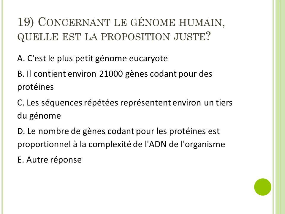 19) Concernant le génome humain, quelle est la proposition juste