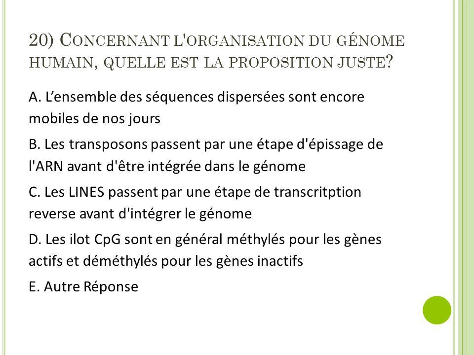 20) Concernant l organisation du génome humain, quelle est la proposition juste