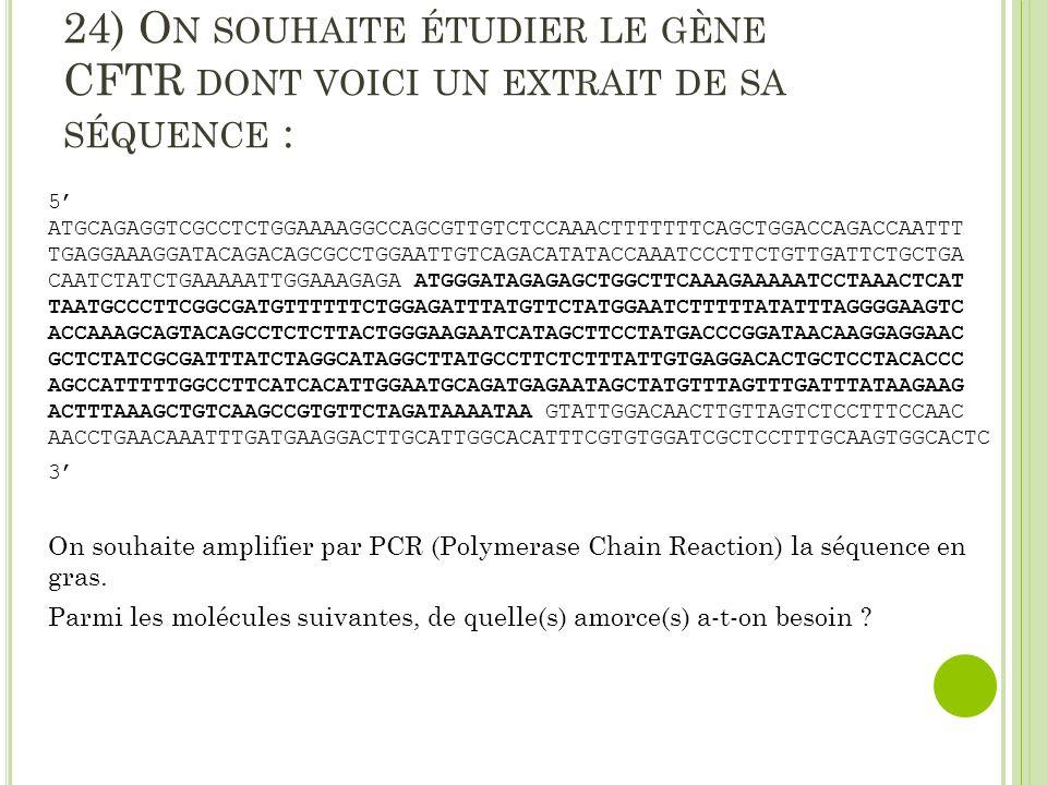 24) On souhaite étudier le gène CFTR dont voici un extrait de sa séquence :