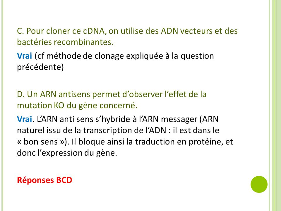 C. Pour cloner ce cDNA, on utilise des ADN vecteurs et des bactéries recombinantes.