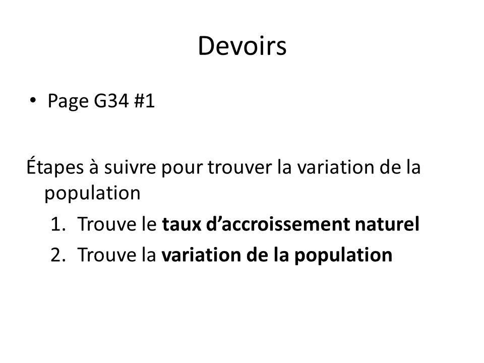Devoirs Page G34 #1. Étapes à suivre pour trouver la variation de la population. Trouve le taux d'accroissement naturel.