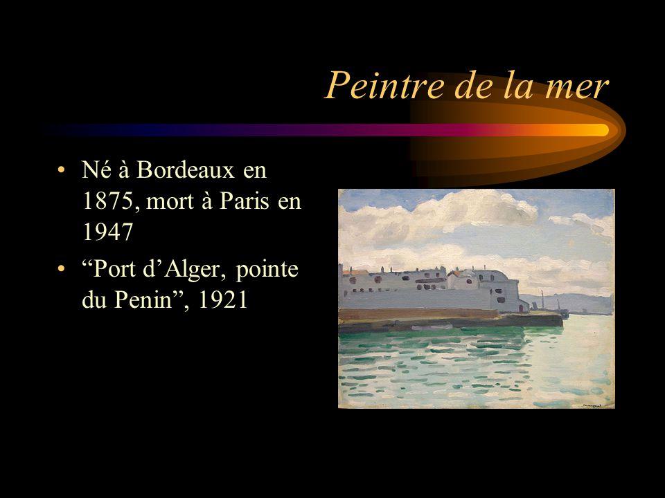 Peintre de la mer Né à Bordeaux en 1875, mort à Paris en 1947