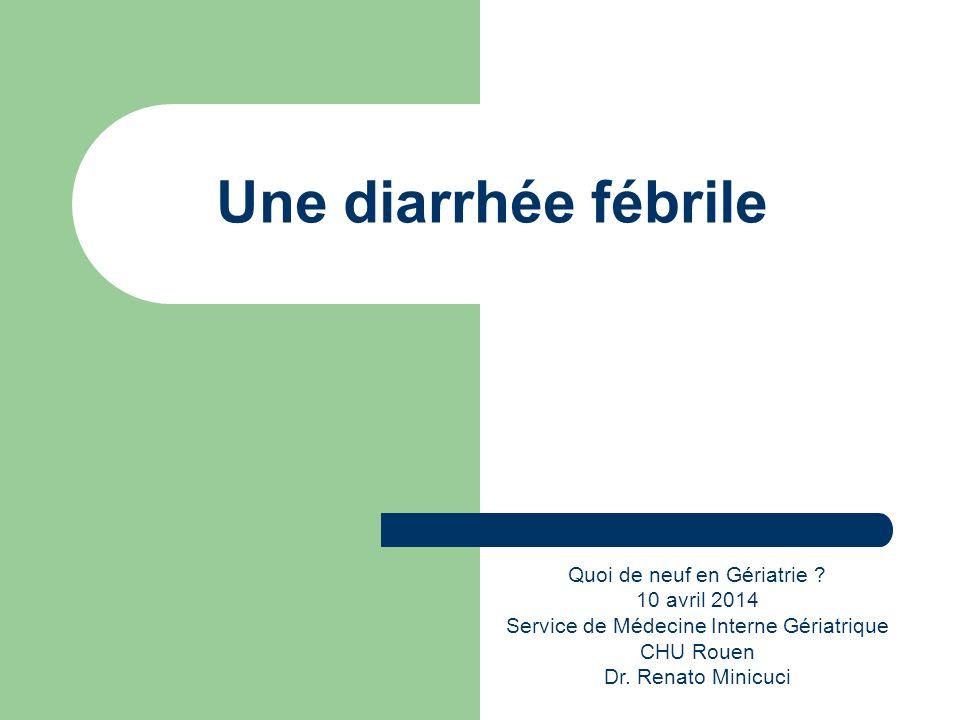 Une diarrhée fébrile Quoi de neuf en Gériatrie 10 avril 2014