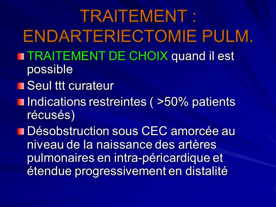 TRAITEMENT : ENDARTERIECTOMIE PULM.