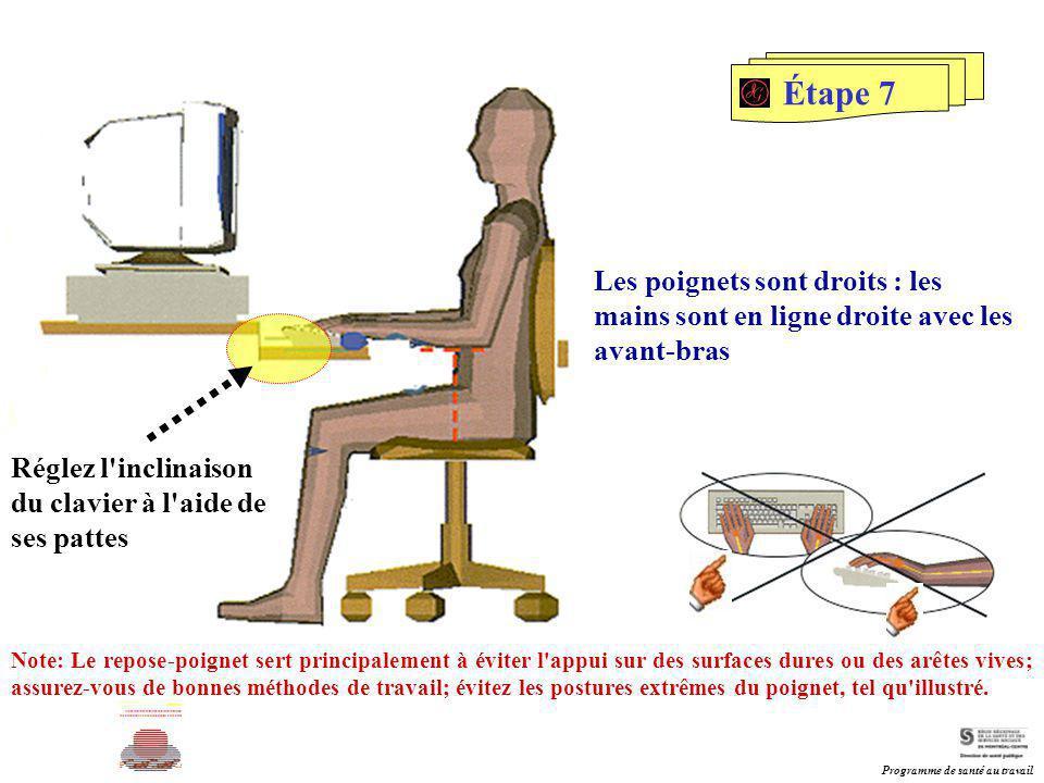 Étape 7 Les poignets sont droits : les mains sont en ligne droite avec les avant-bras. Réglez l inclinaison du clavier à l aide de ses pattes.