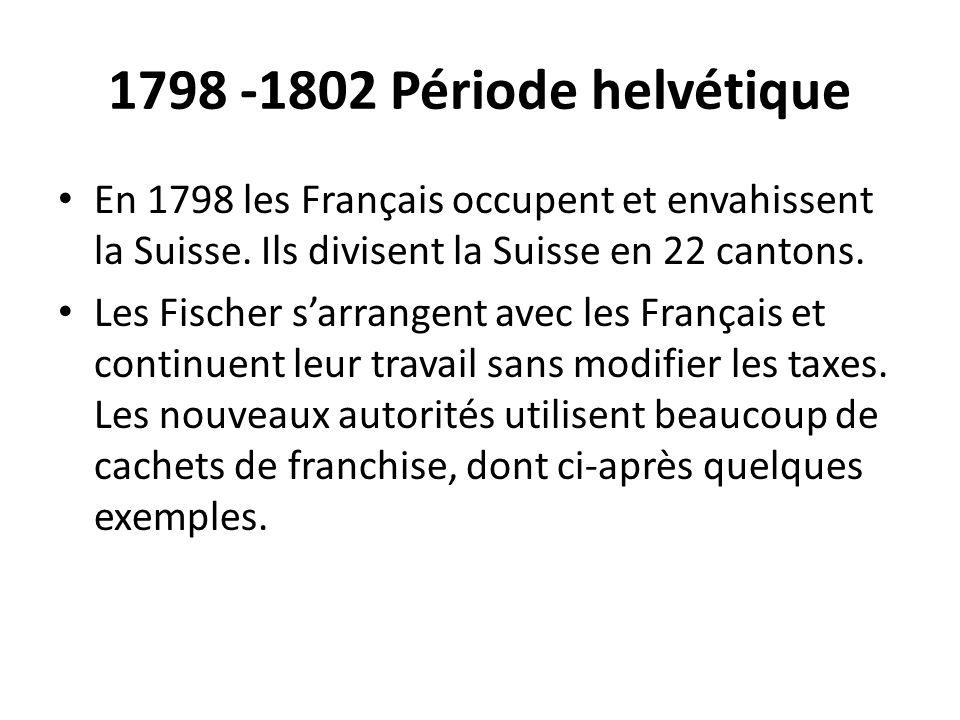 1798 -1802 Période helvétique En 1798 les Français occupent et envahissent la Suisse. Ils divisent la Suisse en 22 cantons.