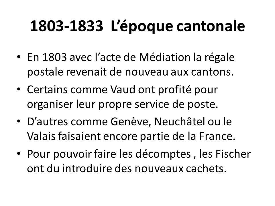 1803-1833 L'époque cantonale En 1803 avec l'acte de Médiation la régale postale revenait de nouveau aux cantons.