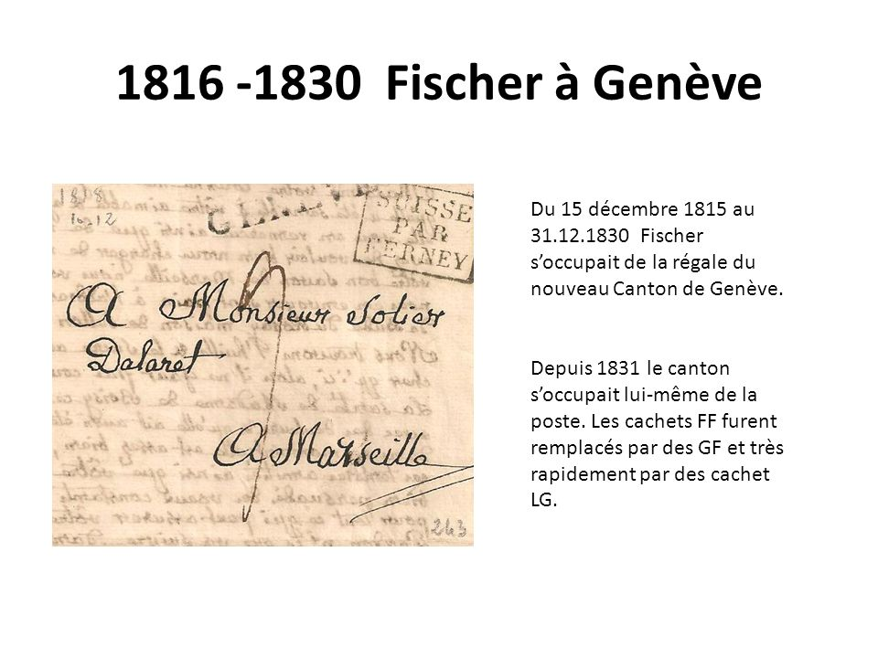 1816 -1830 Fischer à Genève Du 15 décembre 1815 au 31.12.1830 Fischer s'occupait de la régale du nouveau Canton de Genève.