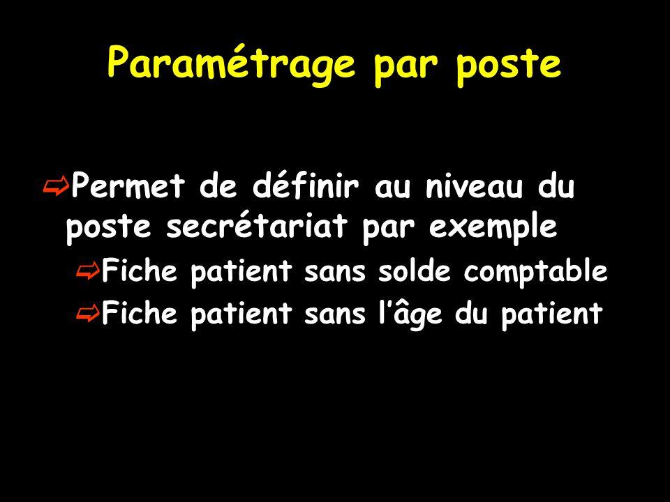 Paramétrage par poste Permet de définir au niveau du poste secrétariat par exemple. Fiche patient sans solde comptable.