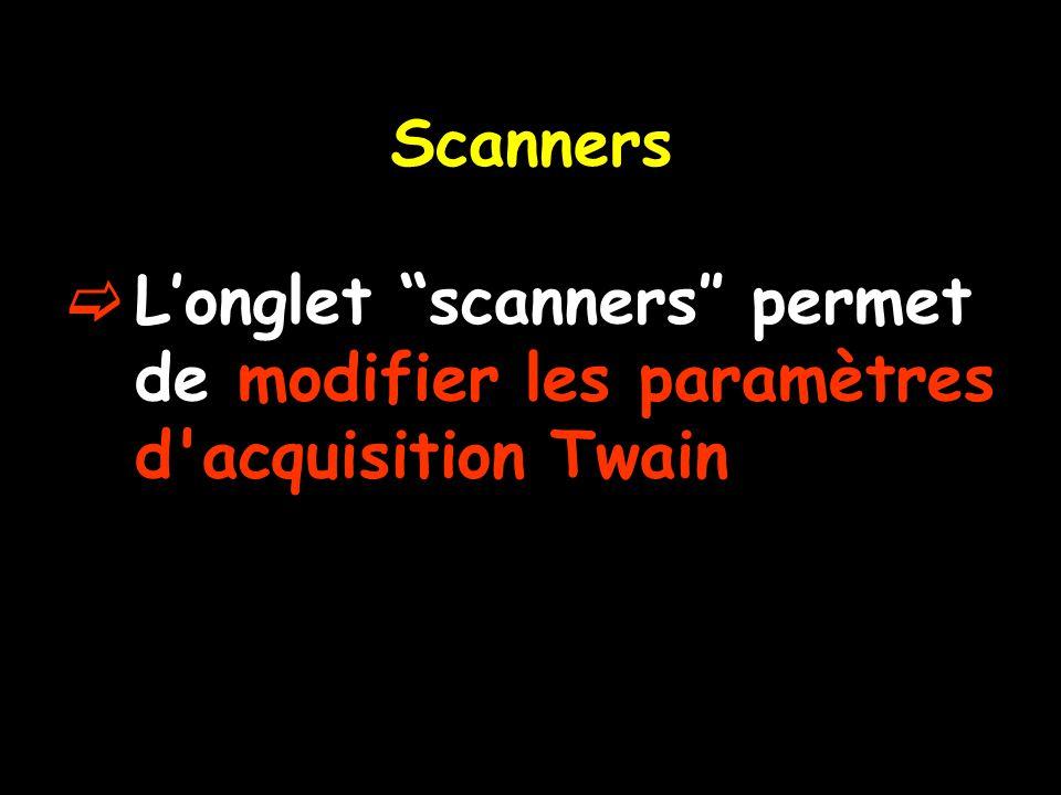 Scanners L'onglet scanners″ permet de modifier les paramètres d acquisition Twain
