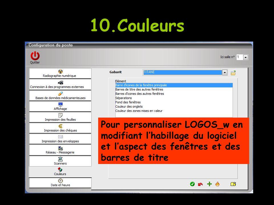 10.Couleurs Pour personnaliser LOGOS_w en modifiant l'habillage du logiciel et l'aspect des fenêtres et des barres de titre.