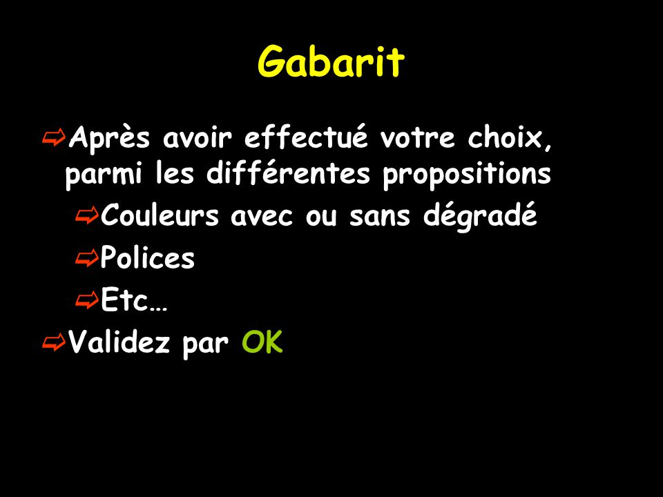 Gabarit Après avoir effectué votre choix, parmi les différentes propositions. Couleurs avec ou sans dégradé.