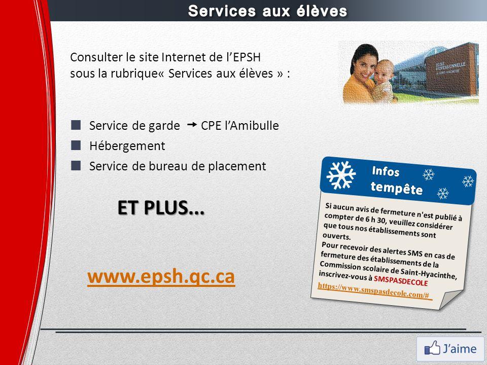 ET PLUS... www.epsh.qc.ca Services aux élèves
