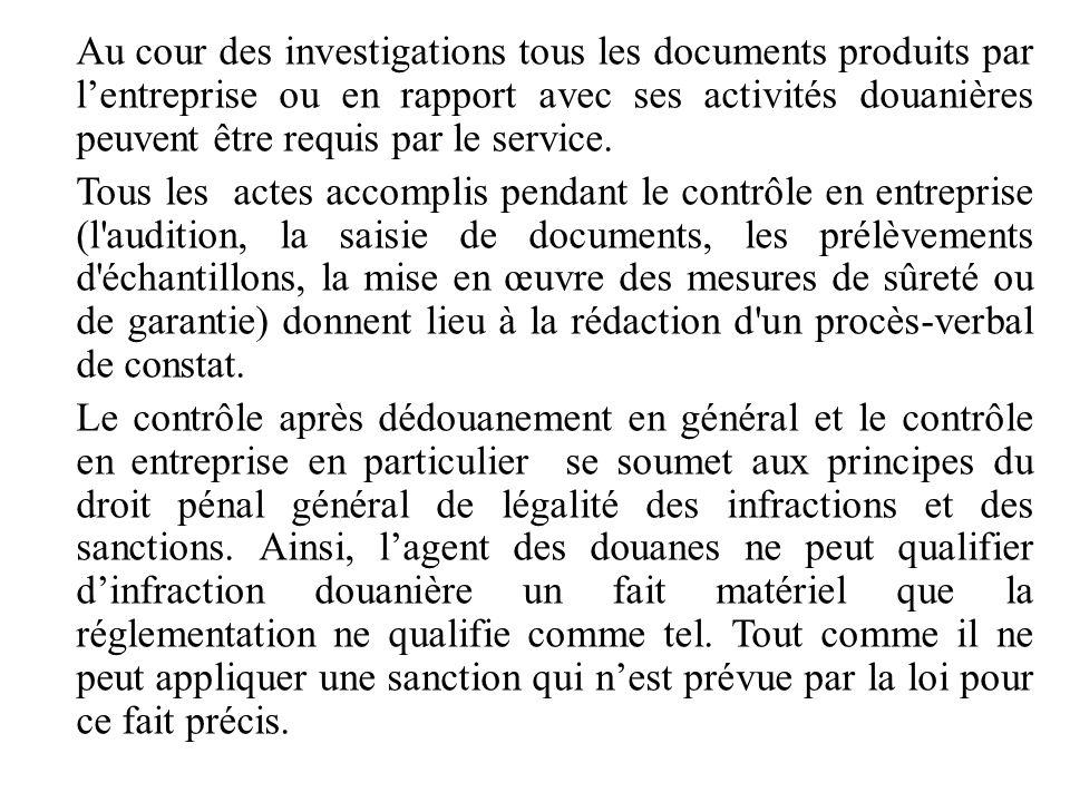 Au cour des investigations tous les documents produits par l'entreprise ou en rapport avec ses activités douanières peuvent être requis par le service.