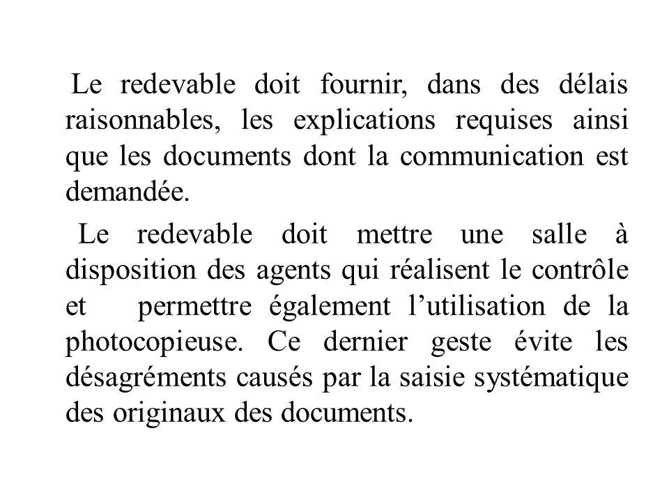 Le redevable doit fournir, dans des délais raisonnables, les explications requises ainsi que les documents dont la communication est demandée.