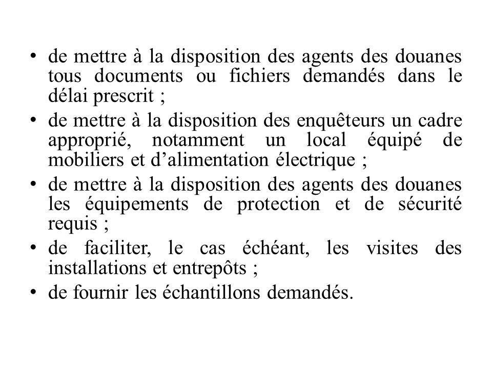 de mettre à la disposition des agents des douanes tous documents ou fichiers demandés dans le délai prescrit ;