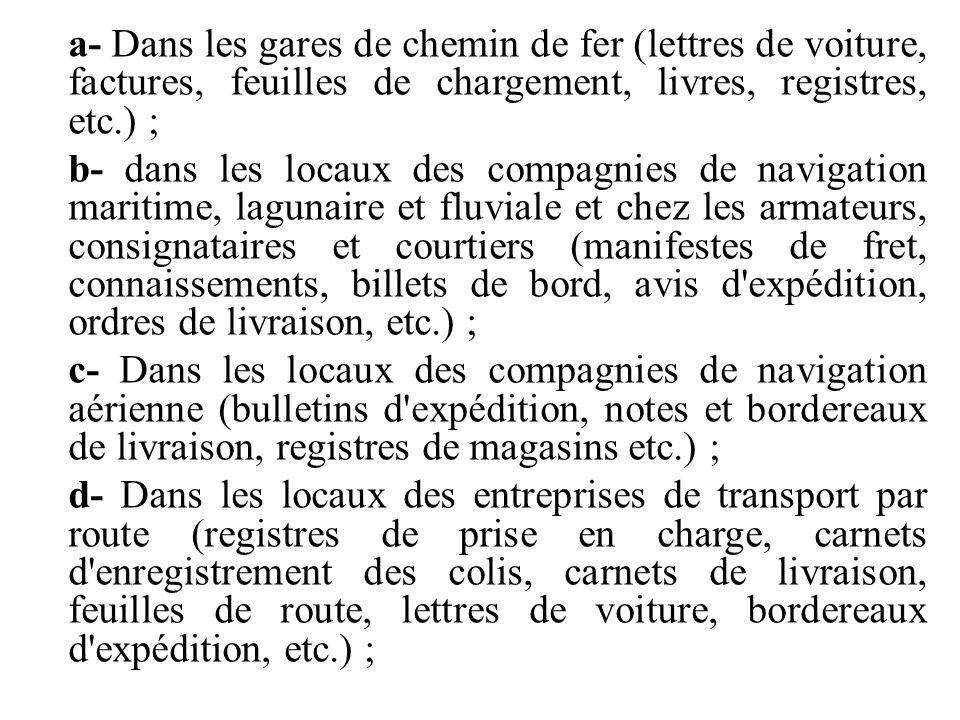 a- Dans les gares de chemin de fer (lettres de voiture, factures, feuilles de chargement, livres, registres, etc.) ;