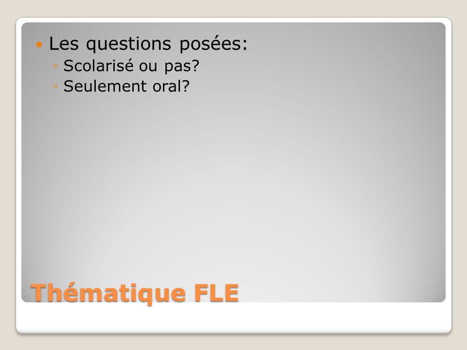Les questions posées: Scolarisé ou pas Seulement oral Thématique FLE