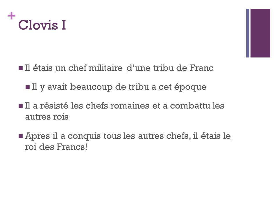 Clovis I Il étais un chef militaire d'une tribu de Franc