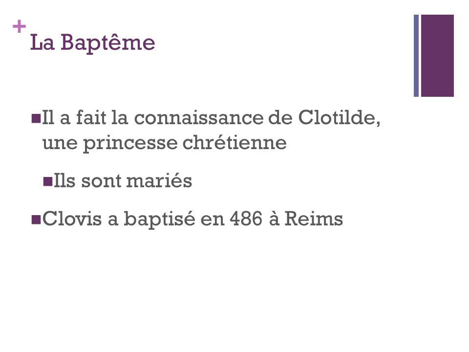 La Baptême Il a fait la connaissance de Clotilde, une princesse chrétienne.