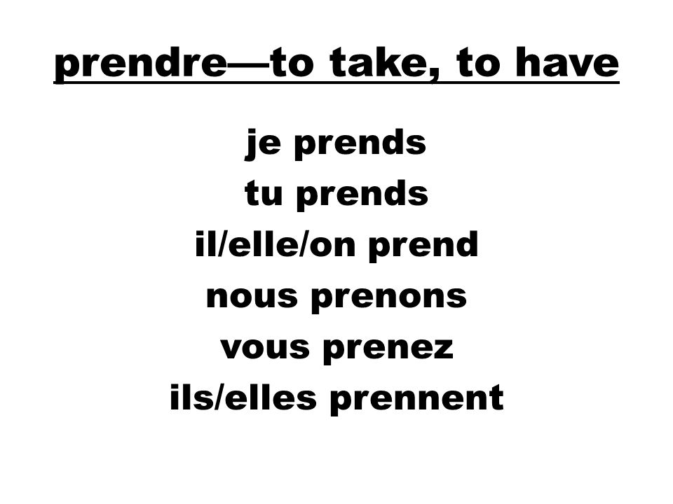 prendre—to take, to have