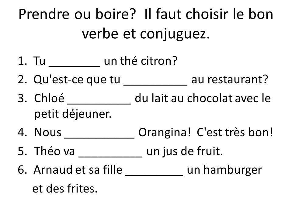 Prendre ou boire Il faut choisir le bon verbe et conjuguez.