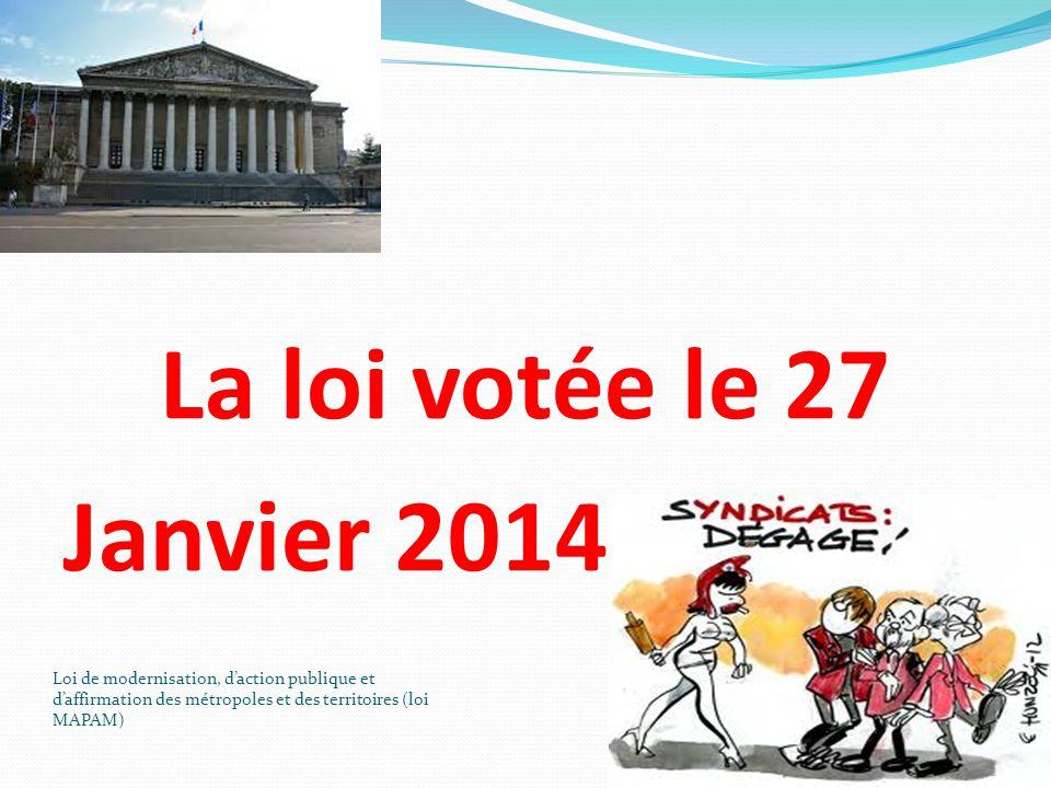 La loi votée le 27 Janvier 2014. Loi de modernisation, d'action publique et d'affirmation des métropoles et des territoires (loi MAPAM)
