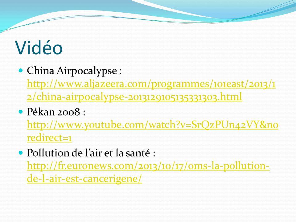 Vidéo China Airpocalypse : http://www.aljazeera.com/programmes/101east/2013/12/china-airpocalypse-2013129105135331303.html.