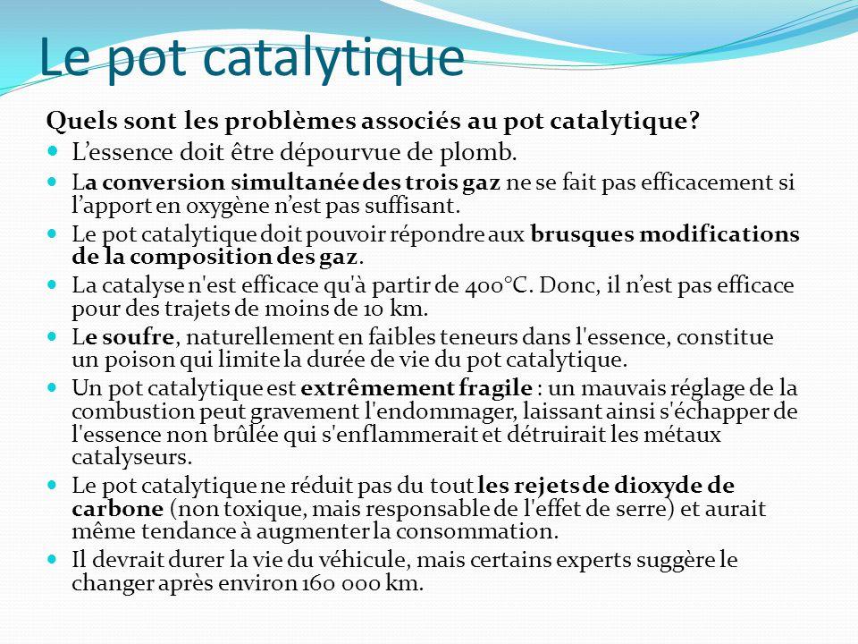 Le pot catalytique Quels sont les problèmes associés au pot catalytique L'essence doit être dépourvue de plomb.