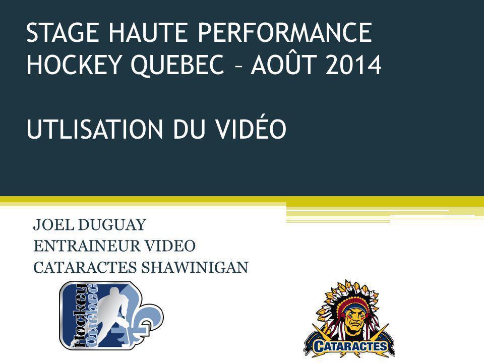 STAGE HAUTE PERFORMANCE HOCKEY QUEBEC – AOÛT 2014 UTLISATION DU VIDÉO