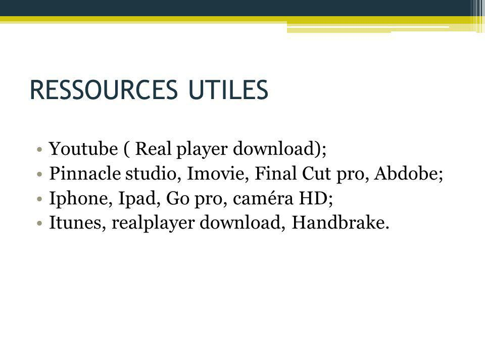 RESSOURCES UTILES Youtube ( Real player download);