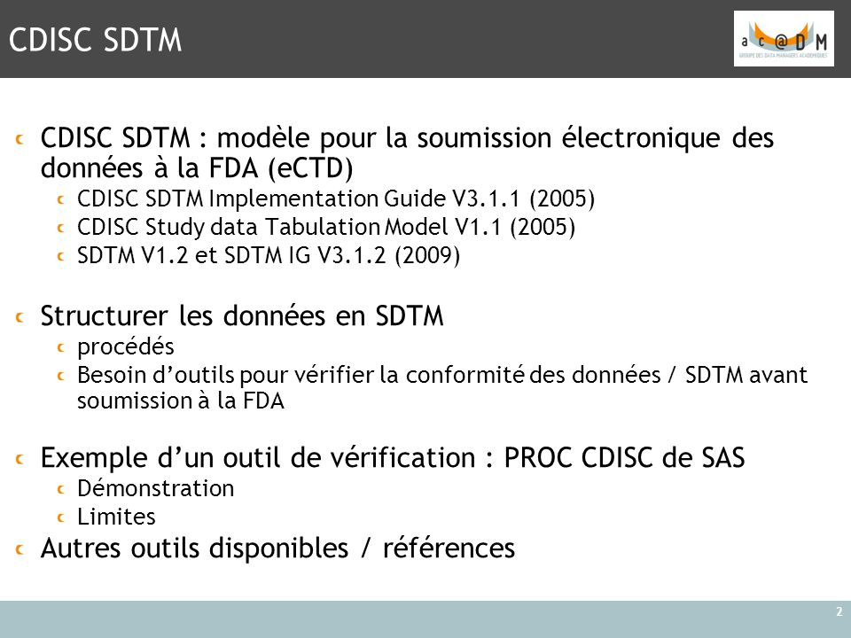 CDISC SDTM CDISC SDTM : modèle pour la soumission électronique des données à la FDA (eCTD) CDISC SDTM Implementation Guide V3.1.1 (2005)