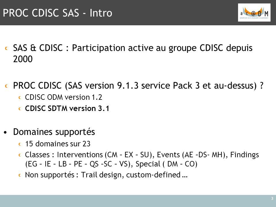 PROC CDISC SAS - Intro SAS & CDISC : Participation active au groupe CDISC depuis 2000. PROC CDISC (SAS version 9.1.3 service Pack 3 et au-dessus)