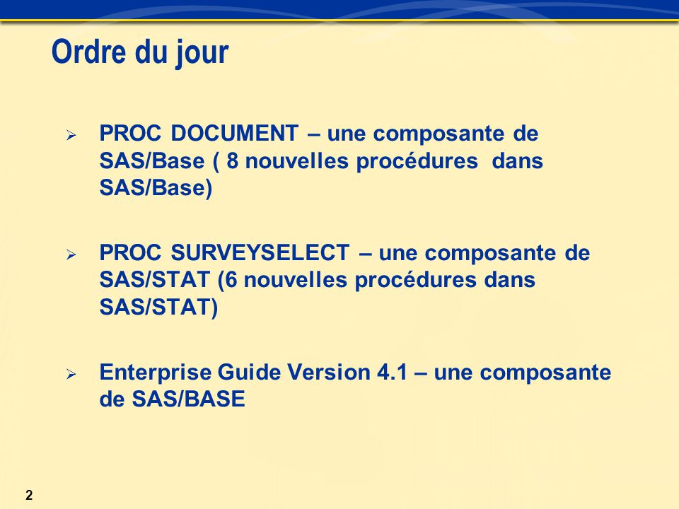 Ordre du jour PROC DOCUMENT – une composante de SAS/Base ( 8 nouvelles procédures dans SAS/Base)