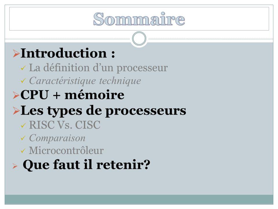 Sommaire Introduction : Les types de processeurs CPU + mémoire