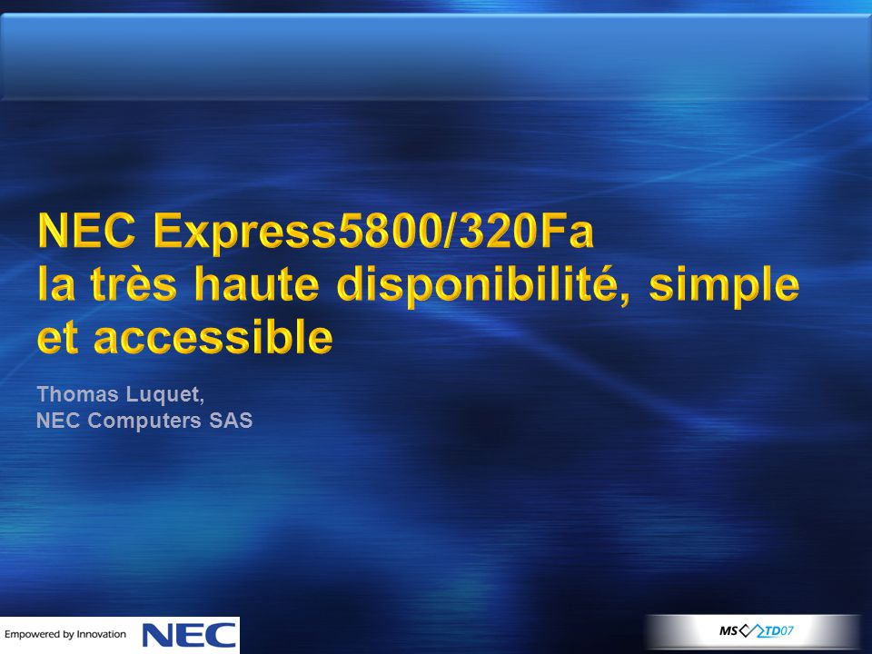 4/5/2017 8:50 PM NEC Express5800/320Fa la très haute disponibilité, simple et accessible. Thomas Luquet,