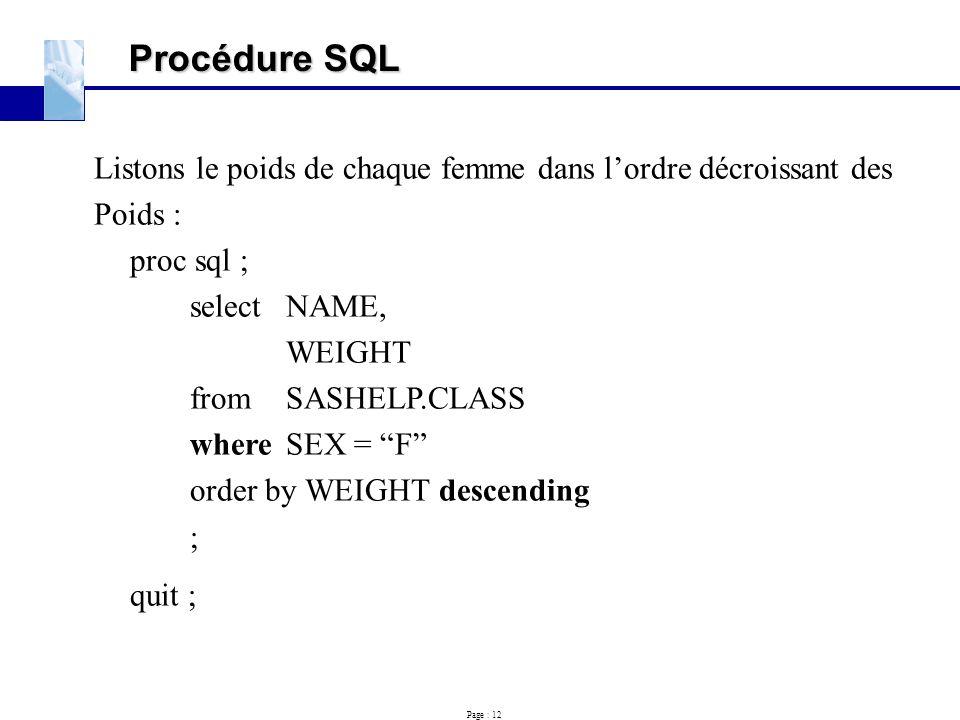 Procédure SQL Listons le poids de chaque femme dans l'ordre décroissant des. Poids : proc sql ; select NAME,