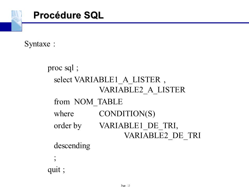 Procédure SQL Syntaxe : proc sql ;