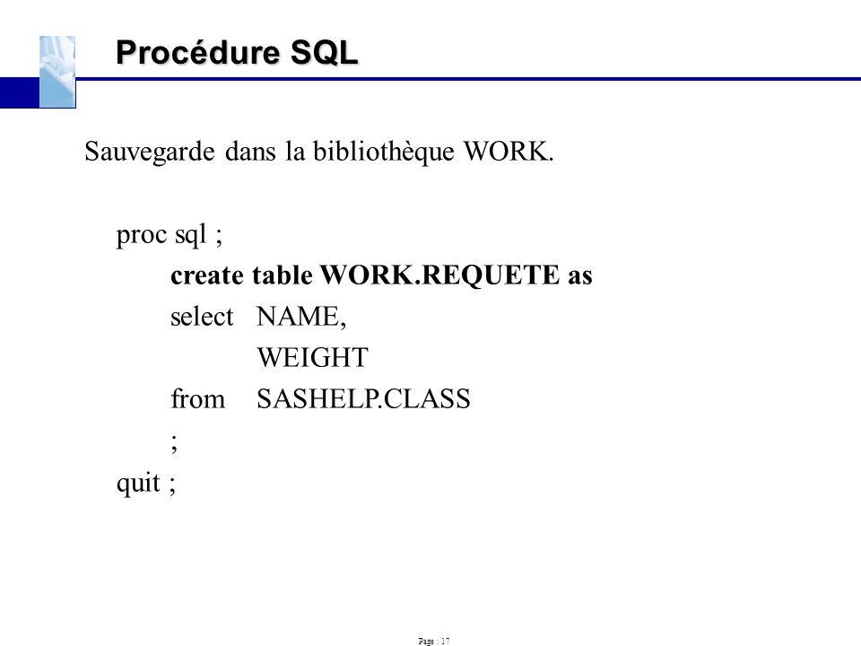 Procédure SQL Sauvegarde dans la bibliothèque WORK. proc sql ;