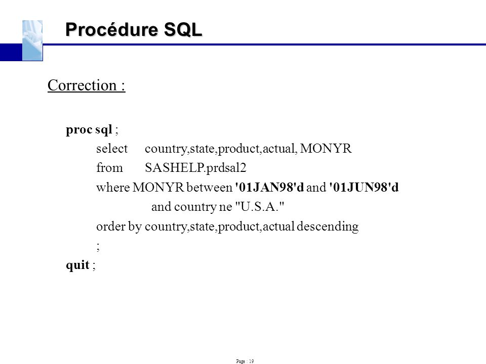Procédure SQL Correction : proc sql ;