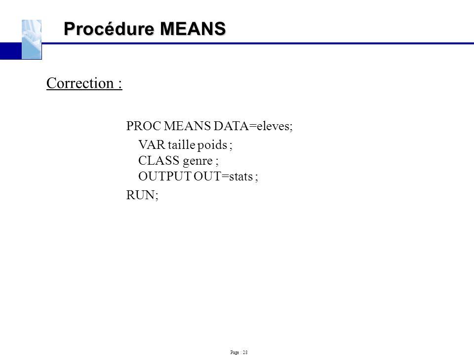 Procédure MEANS Correction : PROC MEANS DATA=eleves;