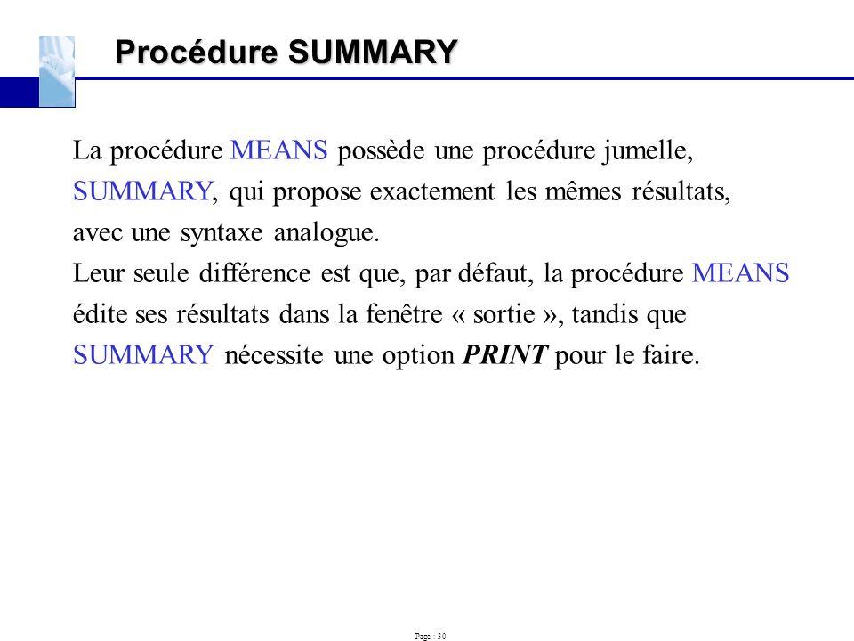 Procédure SUMMARY La procédure MEANS possède une procédure jumelle,