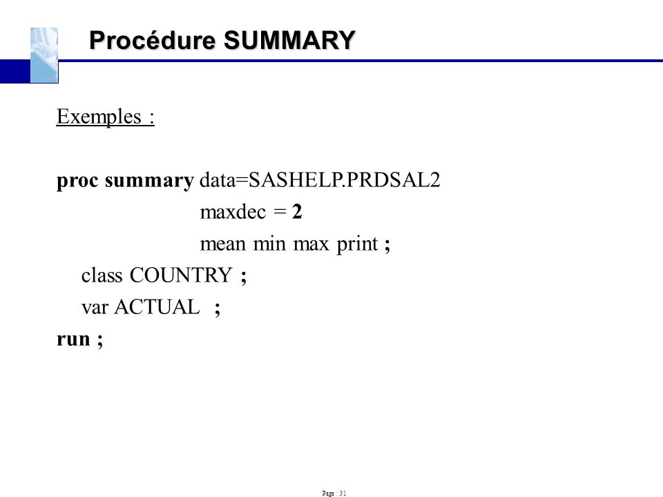 Procédure SUMMARY Exemples : proc summary data=SASHELP.PRDSAL2